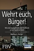 Markus C. Kerber: Wehrt euch, Bürger! Wie die Europäische Zentralbank unser Geld zerstört, FinanzBuch Verlag, München 2015, 128 Seiten, 9,99 Euro, ISBN 978-3-89879-925-6.