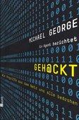 Michael George: Geh@ckt - Wie Angriffe aus dem Netz uns alle bedrohen, rowohlt Verlag, Reinbek bei Hamburg 2013, 253 Seiten, 19,95 Euro, ISBN 978-3-498-02437-6
