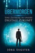 Jörg Eugster (2017): Übermorgen – Eine Zeitreise in unsere digitale Zukunft, Midas Verlag, Zürich 2017, ISBN: 978-3-907100-73-8