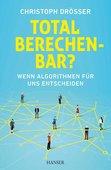 Christoph Drösser: Total berechenbar?: Wenn Algorithmen für uns entscheiden, 252 Seiten, Carl Hanser Verlag GmbH & Co. KG, München 2016, ISBN-13: 978-3-446-44699-1