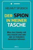 Helmut Spudich (2020): Der Spion in meiner Tasche - Was das Handy mit uns macht und wie wir es trotzdem benutzen können, edition a, 256 Seiten, ISBN: 978-3-99001-384-7