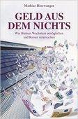 Binswanger, Mathias: Geld aus dem Nichts – Wie Banken Wachstum ermöglichen und Krisen verursachen, Wiley-VCH Verlag, 1. Auflage, Weinheim 2015, 347 Seiten, 24,99 Euro, ISBN 978-3-527-50817-4.