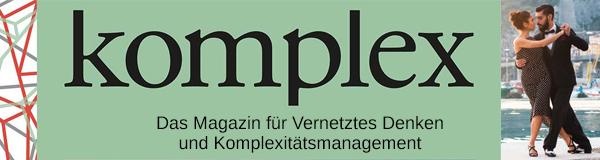 komplex: Das Magazin für Vernetztes Denken und Komplexitätsmanagement