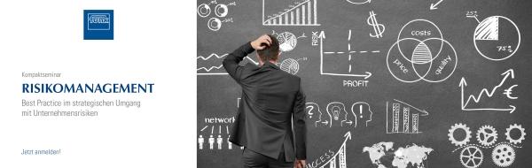 Kompaktseminar – Risikomanagement – Best Practice im strategischen Umgang mit Unternehmensrisiken